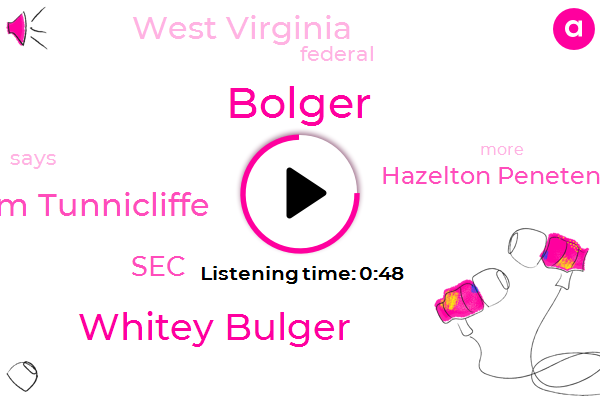 Bolger,Whitey Bulger,Kim Tunnicliffe,Hazelton Penetentiary,SEC,West Virginia,Two Hundred Million Dollars,Fifty Million Dollars