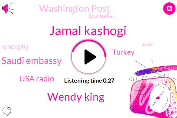 Saudi Embassy,Jamal Kashogi,Washington Post,Wendy King,Turkey,Usa Radio,Fifteen Minutes,Seven Minutes