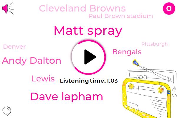 Cleveland Browns,Bengals,Paul Brown Stadium,Matt Spray,Dave Lapham,Andy Dalton,Football,Lewis,Denver,Pittsburgh