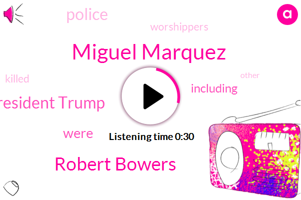 Miguel Marquez,Robert Bowers,President Trump,Forty Six Year