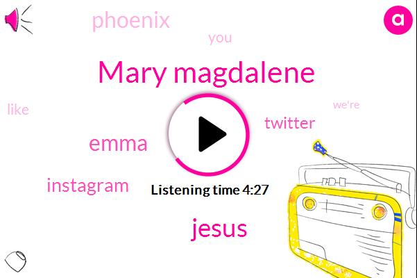 Mary Magdalene,Phoenix,Jesus,Instagram,Emma,Twitter