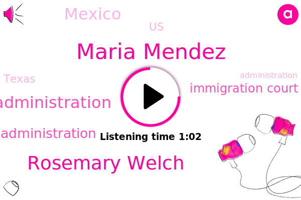 Biden Administration,Trump Administration,Mexico,Maria Mendez,Texas,Immigration Court,Rosemary Welch,United States