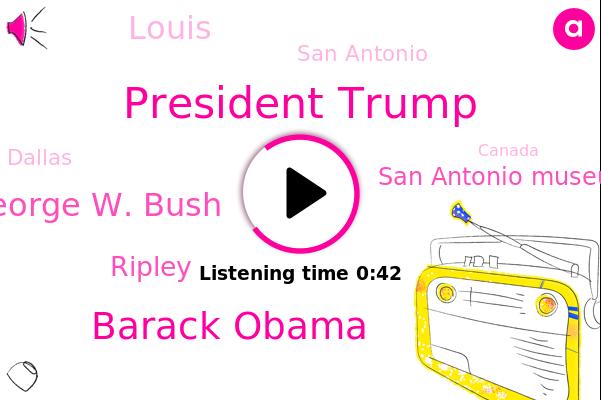 San Antonio Museum,President Trump,San Antonio Express News,San Antonio,Louis,Barack Obama,George W. Bush,Niagara Falls,Dallas,Ripley,Canada,Abc News,ABC