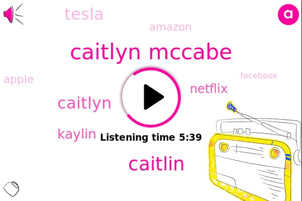 Caitlyn Mccabe,WSJ,Caitlin,Netflix,Caitlyn,Tesla,Bonney,Kaylin,Amazon,Apple,Facebook,Google,United States,AMC
