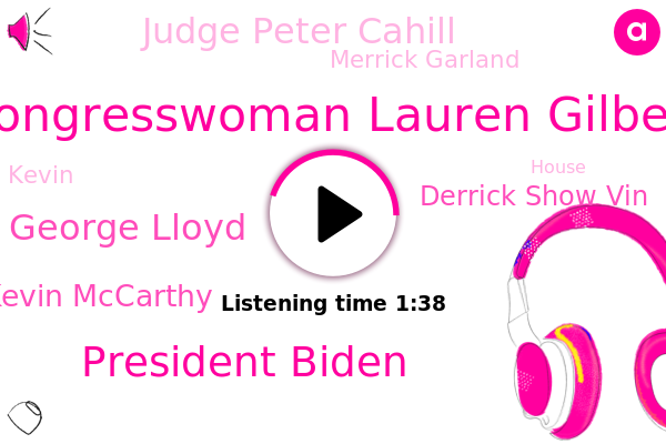 Congresswoman Lauren Gilbert,President Biden,George Lloyd,Kevin Mccarthy,Derrick Show Vin,Judge Peter Cahill,Merrick Garland,House,Kevin,Senate,Supreme Court