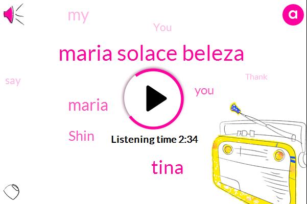 Maria Solace Beleza,Tina,Maria,Shin
