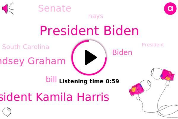 President Biden,Vice President Kamila Harris,Senate,Nays,Lindsey Graham,Bill,South Carolina,Biden