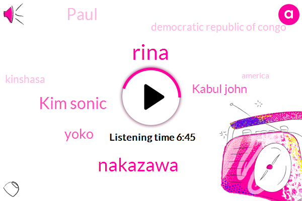 Rina,Democratic Republic Of Congo,Nakazawa,Kim Sonic,Kinshasa,Yoko,America,Kabul John,Paul