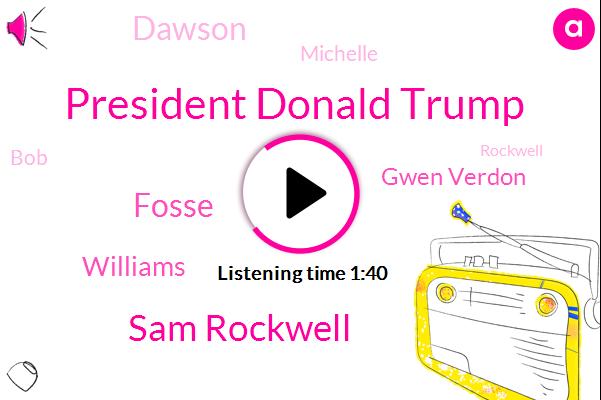 Sam Rockwell,Williams,Fosse,President Donald Trump,Gwen Verdon,HBO,Michelle,Sheni,Dawson,Eleven Years