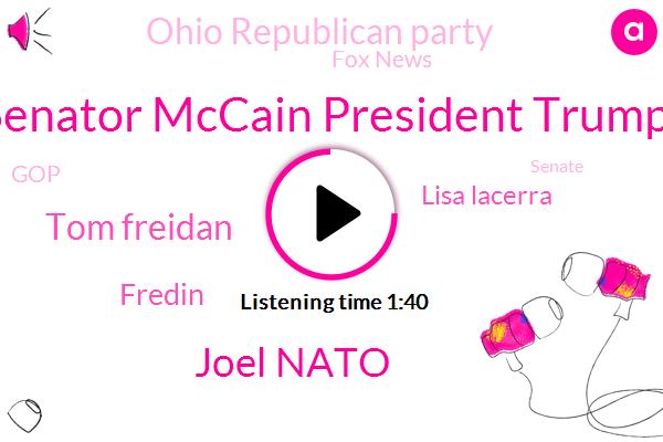 President Trump,Fox News,Ohio,Senator Mccain,Joel Nato,GOP,Beijing,Special Counsel,Columbus,Lisa Lacerra,China,Fredin,Senate,CDC,Tom Freidan,New York,Director