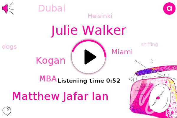 Julie Walker,Matthew Jafar Ian,MBA,Miami,Kogan,Dubai,Helsinki
