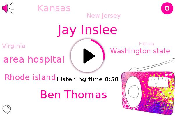 Seattle Area Hospital,Jay Inslee,Rhode Island,Washington State,Kansas,New Jersey,Virginia,Florida,Ben Thomas