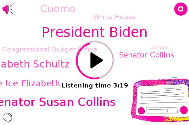 President Biden,Senator Susan Collins,Elizabeth Schultz,Taylor Vance Ice Elizabeth,Senator Collins,Cuomo,White House,Abc News,Congressional Budget Office,Senate,House,CBO,Congress,U.