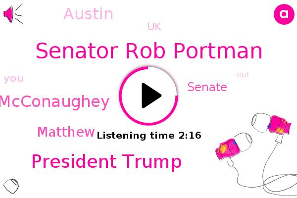 Senator Rob Portman,President Trump,Matthew Mcconaughey,Senate,Matthew,Austin,UK