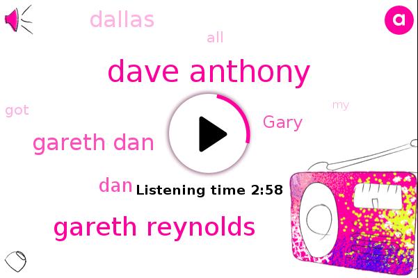 Dave Anthony,Gareth Reynolds,Gareth Dan,DAN,Dave,Dallas,Gary