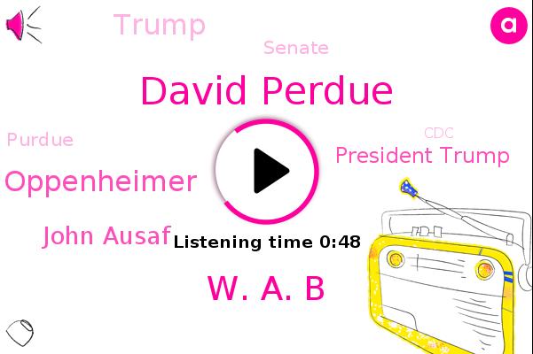 David Perdue,W. A. B,Lily Oppenheimer,Georgia,John Ausaf,Senate,Purdue,President Trump,Atlanta,CDC,Donald Trump,Congress