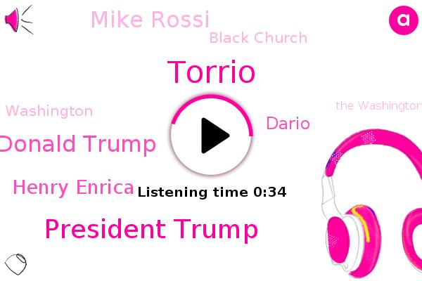 Torrio,President Trump,President Donald Trump,Henry Enrica,Washington,Black Church,Dario,The Washington Post,Mike Rossi