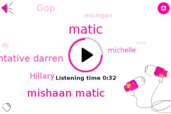 Mishaan Matic,State Representative Darren,GOP,Michigan,Hillary,Michelle,DC,Matic