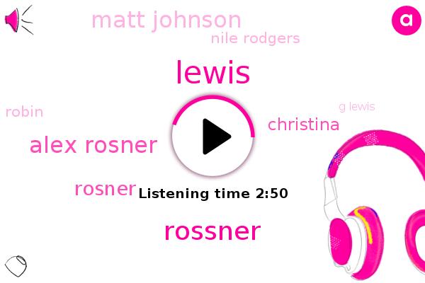 Lewis,Rossner,Alex Rosner,Rosner,Christina,Matt Johnson,Nile Rodgers,Robin,New York,Bihar,G Lewis,Pauline Anna