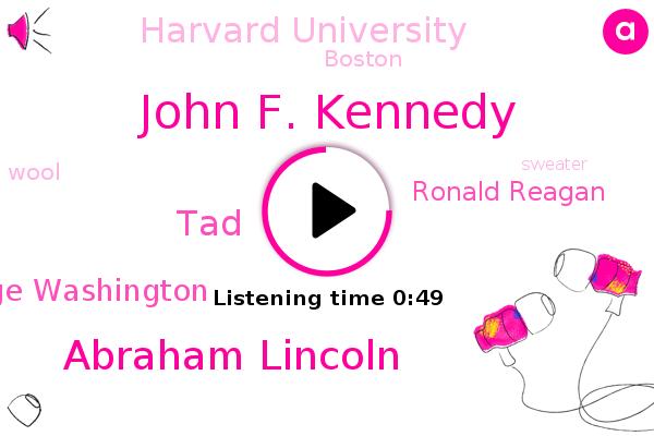 John F. Kennedy,Harvard University,Boston,Abraham Lincoln,TAD,George Washington,Ronald Reagan