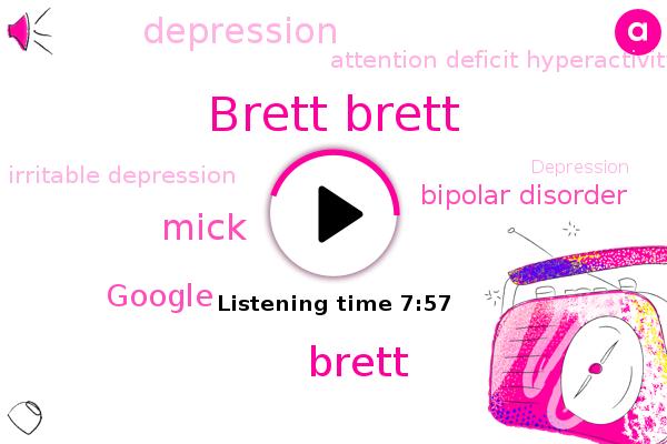 Brett Brett,Bipolar Disorder,Depression,Attention Deficit Hyperactivity Disorder,Brett,Google,Irritable Depression,Mania,Mick