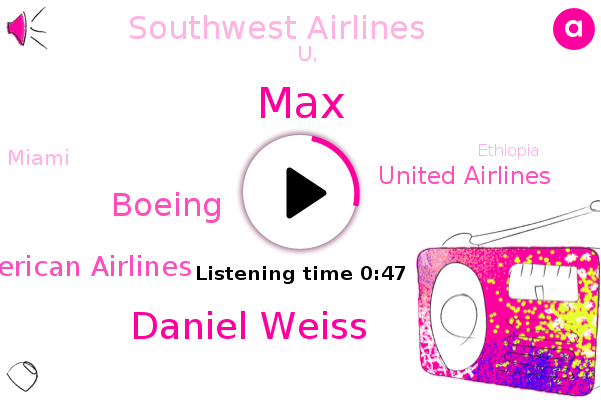 Daniel Weiss,American Airlines,Boeing,U.,Miami,Ethiopia,New York,Indonesia,United Airlines,MAX,Southwest Airlines