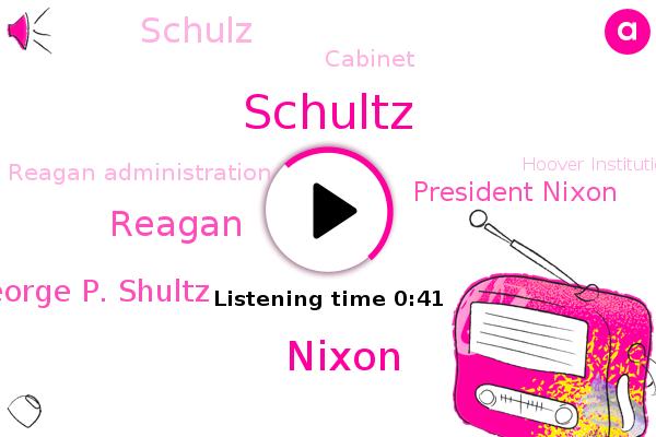George P. Shultz,Schultz,Reagan Administration,Nixon,Hoover Institution,Stanford University,Cabinet,President Nixon,Treasury,Schulz,Reagan,Soviet Union