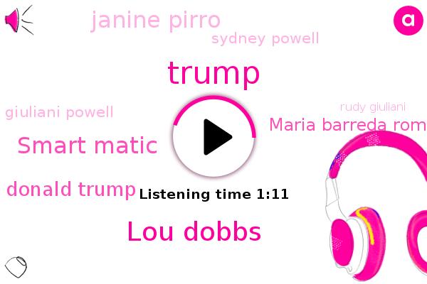 Lou Dobbs,FOX,Donald Trump,Smart Matic,Maria Barreda Romo,Janine Pirro,Sydney Powell,Giuliani Powell,Rudy Giuliani,Giuliani,Fox News,Powell,United States