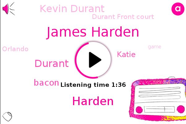 James Harden,Harden,Durant Front Court,Durant,Orlando,Bacon,Katie,Kevin Durant