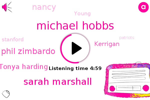 Michael Hobbs,Stanford,Sarah Marshall,Phil Zimbardo,Huffington Post,Patriots,Tonya Harding,Kerrigan,America,Nancy,Young