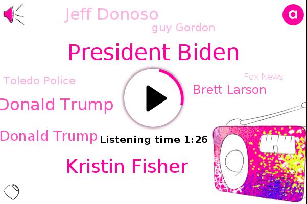 President Biden,Kristin Fisher,President Donald Trump,Donald Trump,Brett Larson,Toledo Police,FOX,Fox News,Jeff Donoso,White House,Youtube,Toledo,Guy Gordon