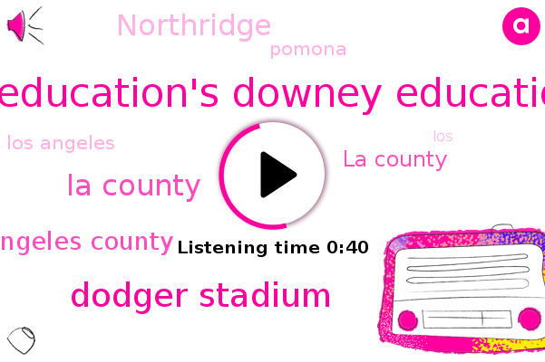 La County,Office Of Education's Downey Education Center,Los Angeles County,Northridge,Pomona,Dodger Stadium,Los Angeles