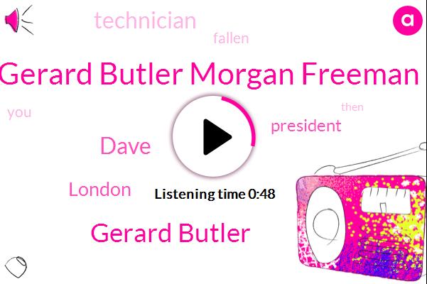 Gerard Butler Morgan Freeman,London,President Trump,Gerard Butler,Dave,Technician