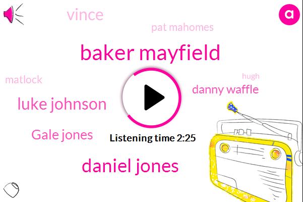 Baker Mayfield,Bengals,Daniel Jones,Luke Johnson,Ravens,Gale Jones,Giants,Cleveland,Danny Waffle,Vince,Pat Mahomes,Chargers,Matlock,Broncos,Banco,Cincinnati,Hugh,Texans,Fifty Seven Percent