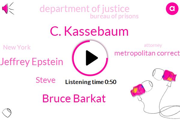 C. Kassebaum,Metropolitan Correctional Center,Bruce Barkat,Jeffrey Epstein,Steve,New York,Department Of Justice,Attorney,Bureau Of Prisons