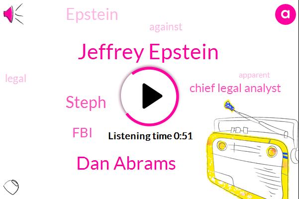 Jeffrey Epstein,Chief Legal Analyst,Dan Abrams,Steph,FBI,ABC