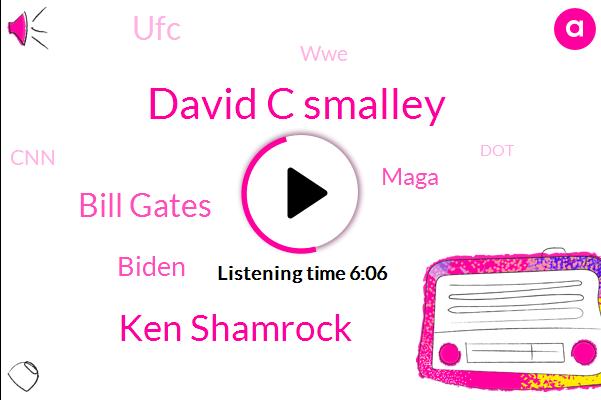 David C Smalley,Ken Shamrock,Bill Gates,UFC,WWE,Fox News,CNN,DOT,Msnbc,KGB,Biden,Maga