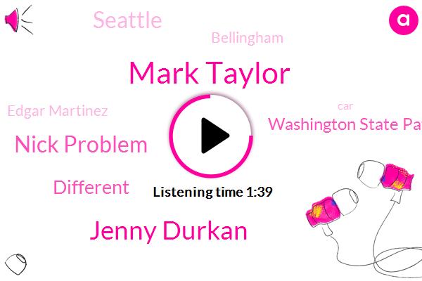 Seattle,Mark Taylor,Jenny Durkan,Washington State Patrol,Nick Problem,Edgar Martinez,Bellingham,Different