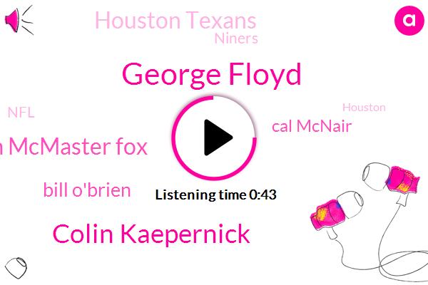 General Manager,Houston Chronicle,George Floyd,Colin Kaepernick,Tim Mcmaster Fox,Houston Texans,Football,Houston,Bill O'brien,Cal Mcnair,Niners,NFL