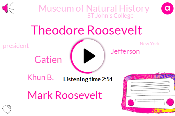 Theodore Roosevelt,Mark Roosevelt,Museum Of Natural History,New York,Gatien,President Trump,Santa Fe,New Mexico,Khun B.,St John's College,Washington,Jefferson