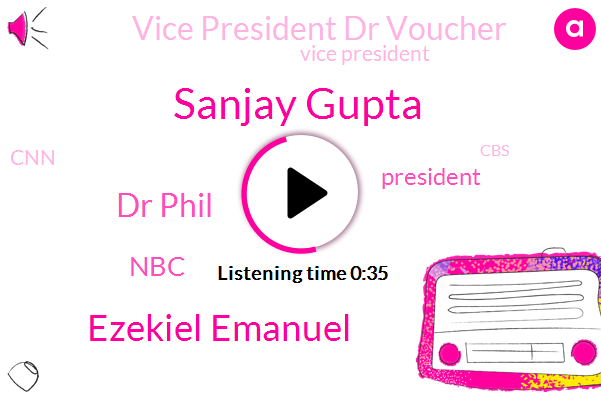 Vice President Dr Voucher,CNN,Vice President,Msnbc,President Trump,Sanjay Gupta,Ezekiel Emanuel,Dr Phil,NBC,CBS,FOX,ABC