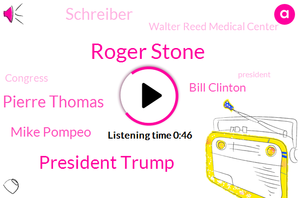 Roger Stone,President Trump,Pierre Thomas,Walter Reed Medical Center,ABC,Mike Pompeo,Bill Clinton,Witness Tampering,Congress,Schreiber,Russia