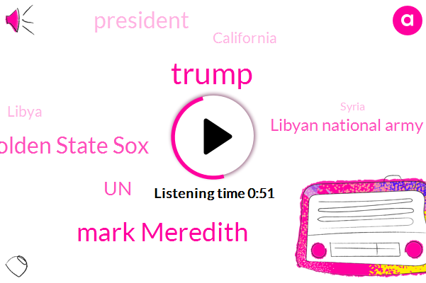 President Trump,Donald Trump,California,Golden State Sox,Mark Meredith,Libya,Syria,Turkey,UN,Libyan National Army