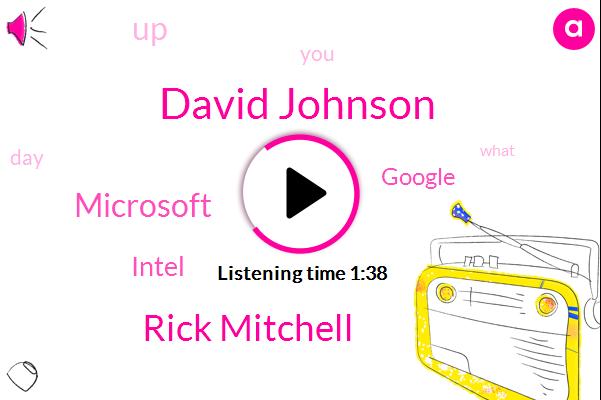 David Johnson,Rick Mitchell,Microsoft,Intel,Google