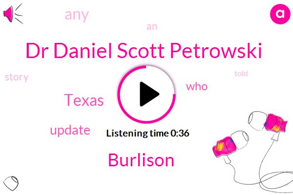 Dr Daniel Scott Petrowski,Burlison,Texas