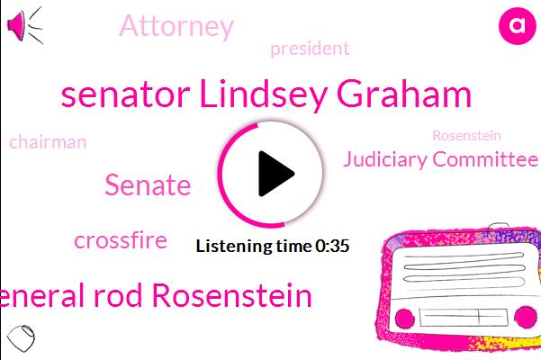 Senator Lindsey Graham,Crossfire,President Trump,Attorney,General Rod Rosenstein,Senate,Judiciary Committee,Chairman