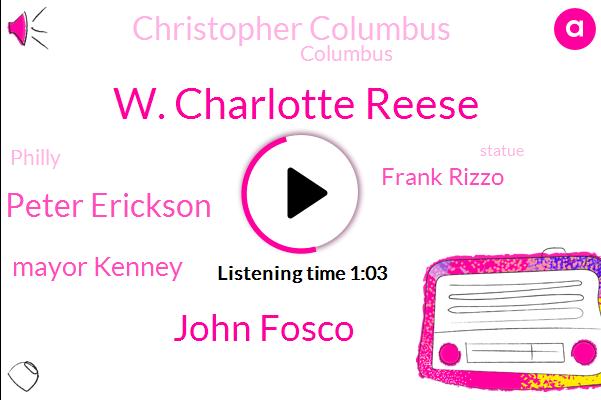 W. Charlotte Reese,John Fosco,Columbus,Peter Erickson,Mayor Kenney,Christopher Columbus,Frank Rizzo,Philly