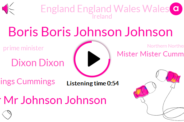 Boris Boris Johnson Johnson,Mr Mr Johnson Johnson,Dixon Dixon,England England Wales Wales,Ireland,Prime Minister,Dominic Dominic Cummings Cummings,Mister Mister Cummings Cummings,Northern Northern Ireland,Official