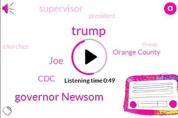 Orange County,Donald Trump,Supervisor,Governor Newsom,President Trump,JOE,CDC