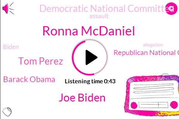 Assault,Ronna Mcdaniel,Joe Biden,Tom Perez,Barack Obama,Republican National Committee,Democratic National Committee